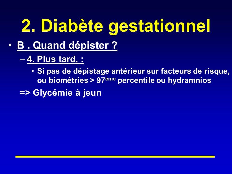 2.Diabète gestationnel B. Quand dépister . –4.