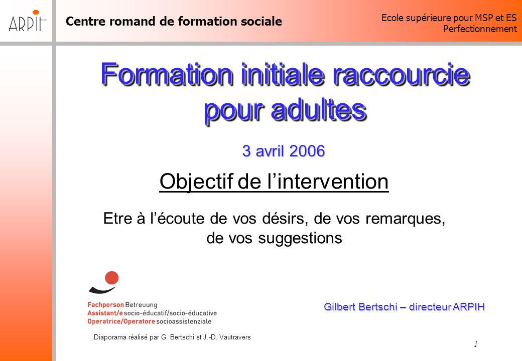 Centre romand de formation sociale Ecole supérieure pour MSP et ES Perfectionnement Diaporama réalisé par G. Bertschi et J.-D. Vautravers 1 Formation