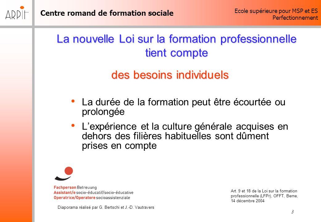 Centre romand de formation sociale Ecole supérieure pour MSP et ES Perfectionnement Diaporama réalisé par G. Bertschi et J.-D. Vautravers 3 La nouvell