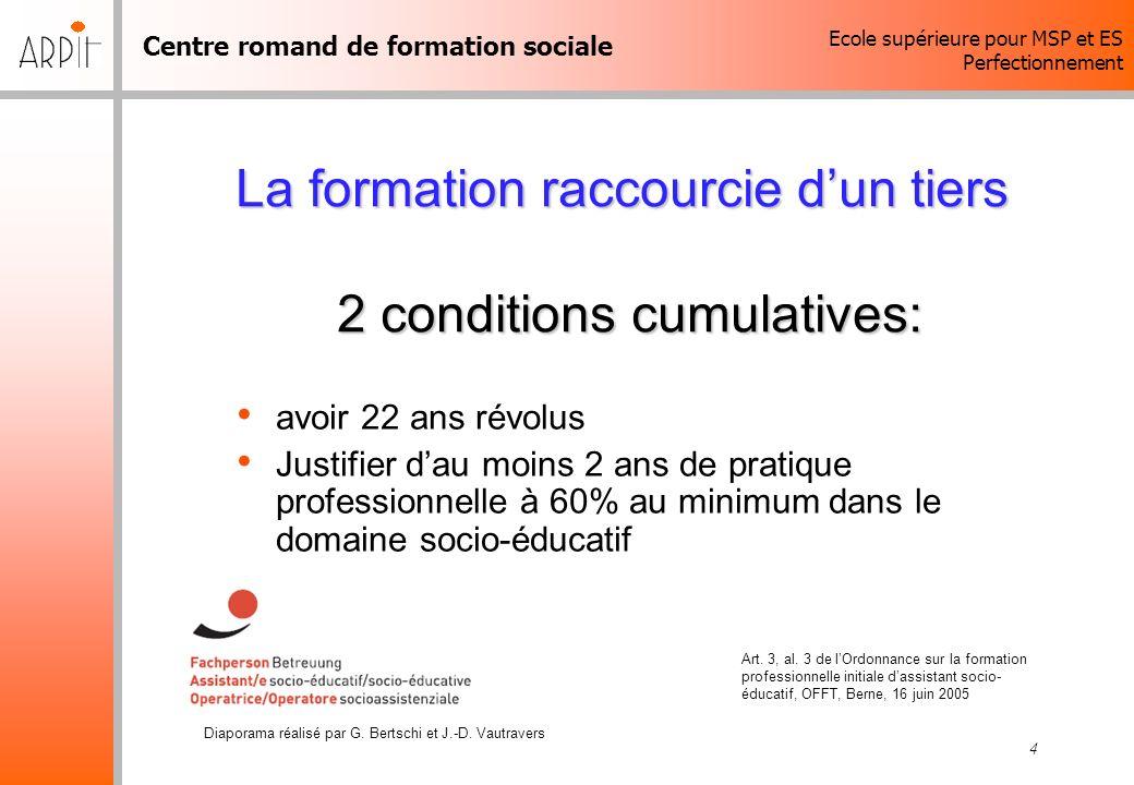 Centre romand de formation sociale Ecole supérieure pour MSP et ES Perfectionnement Diaporama réalisé par G. Bertschi et J.-D. Vautravers 4 La formati