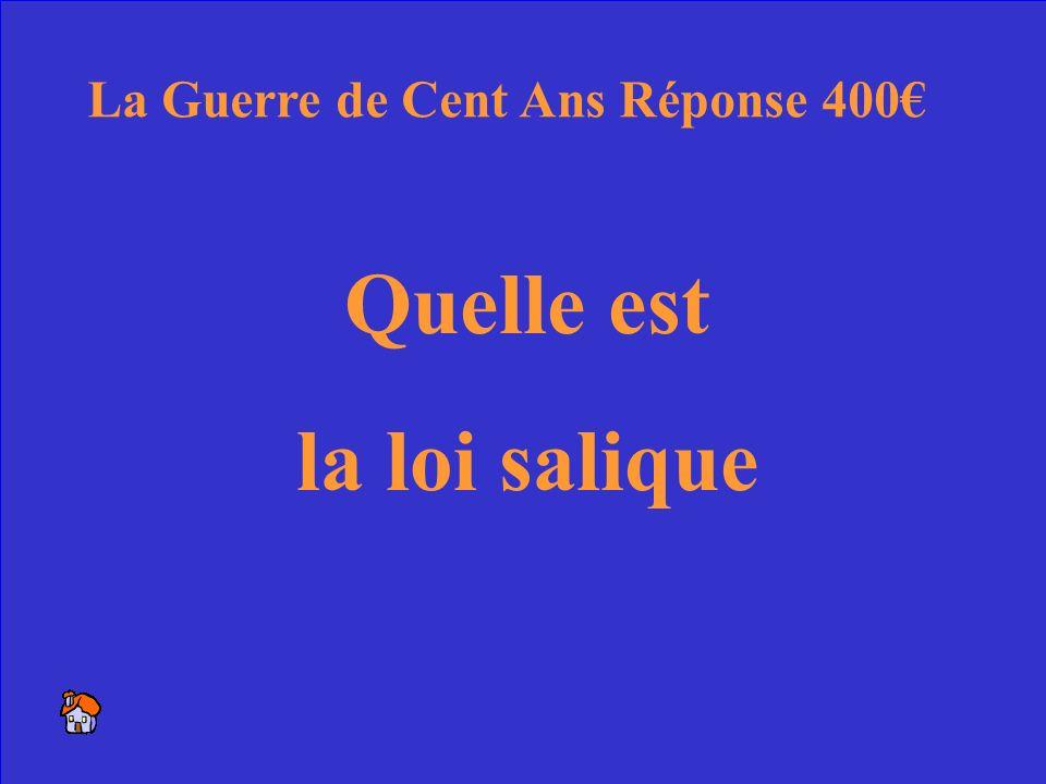 20 La Guerre de Cent Ans 400 La loi français qui ne permet pas le pouvoir de passer par les femmes