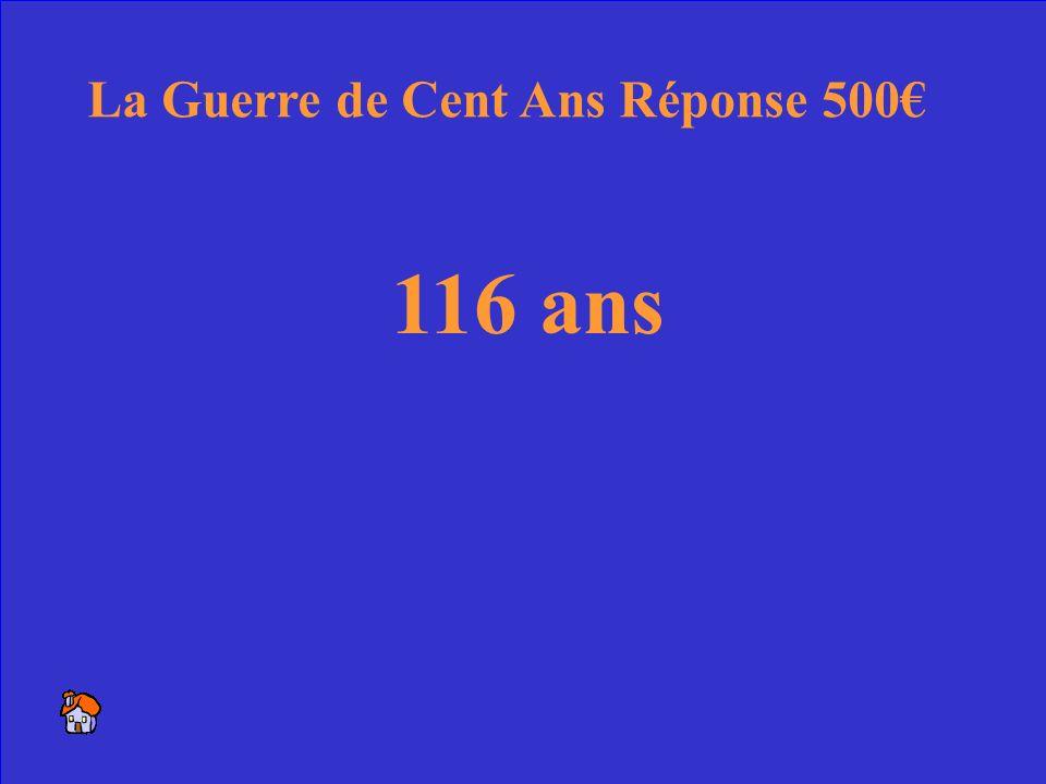 22 La vraie longueur de la Guerre de Cent Ans La Guerre de Cent Ans 500