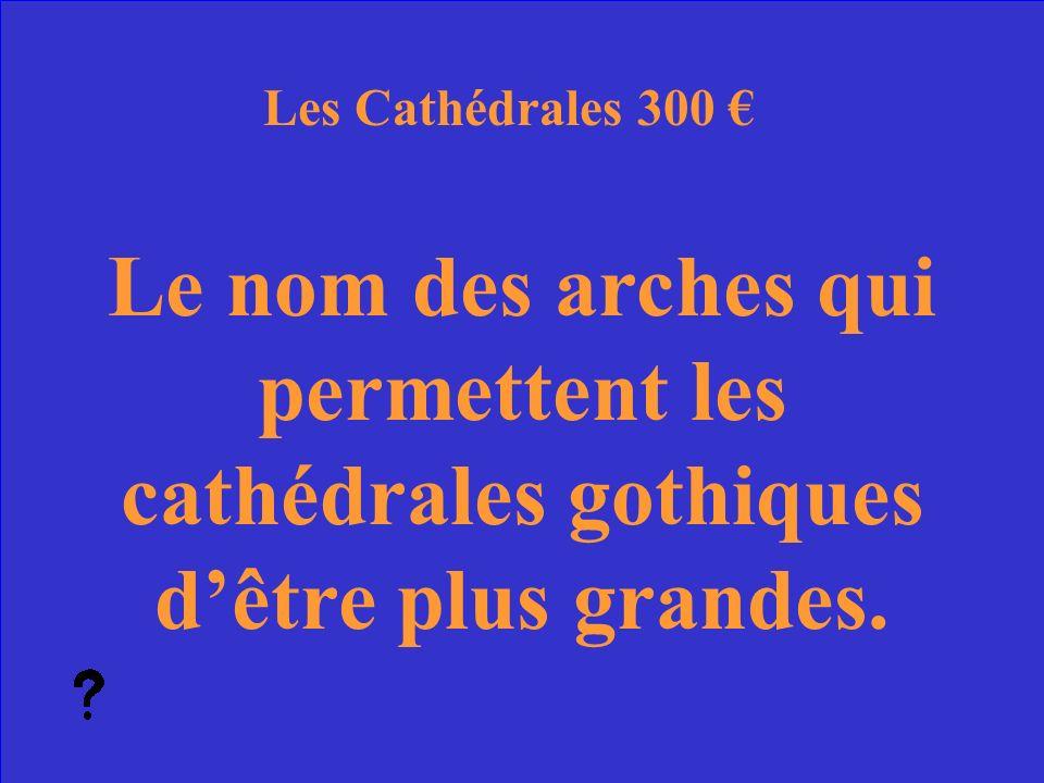 37 Quelle est une cathédrale gothique Les Cathédrales Réponse 200