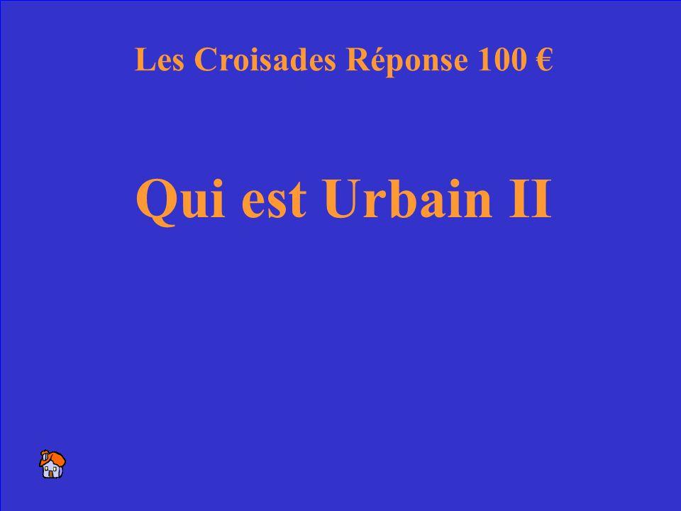 5 Qui est Urbain II Les Croisades Réponse 100