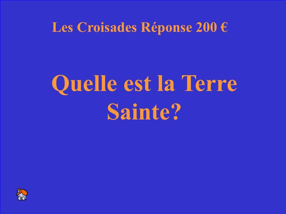 7 Quelle est la Terre Sainte? Les Croisades Réponse 200