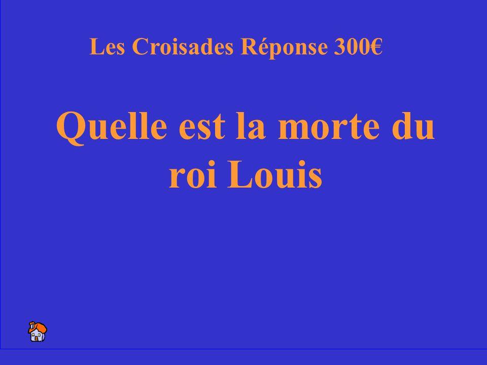 8 Lévénement qui a arrêté les Croisades pour les français. Les Croisades 300