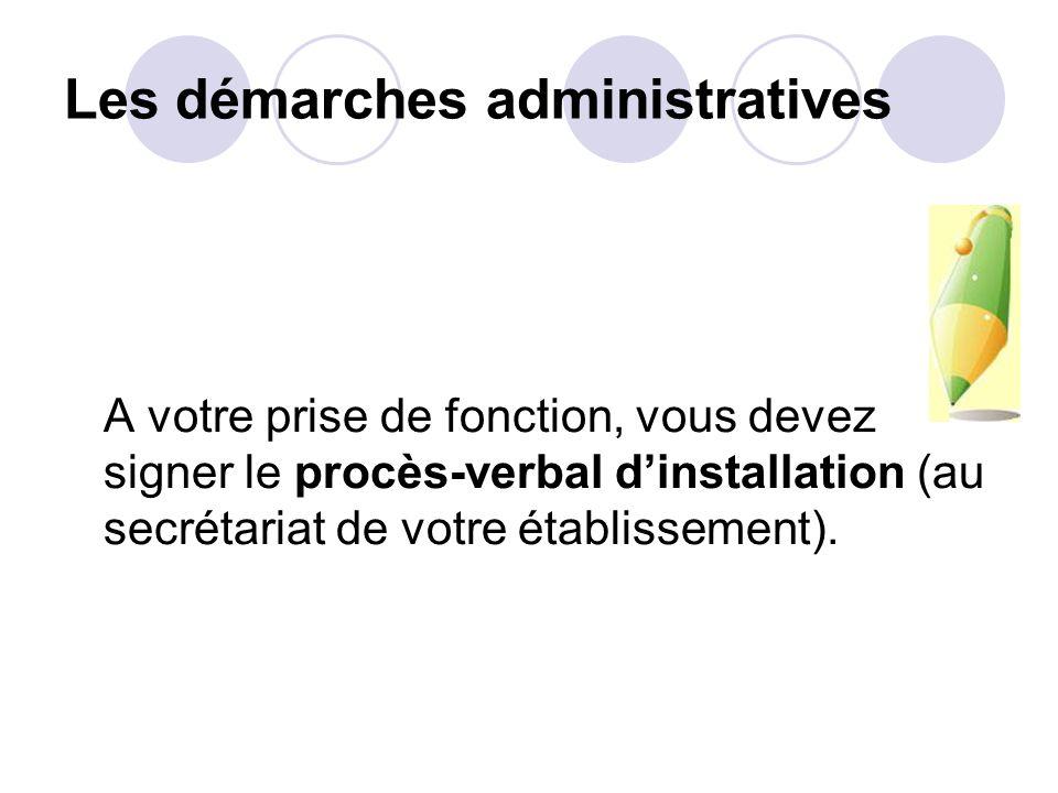 Les démarches administratives A votre prise de fonction, vous devez signer le procès-verbal dinstallation (au secrétariat de votre établissement).