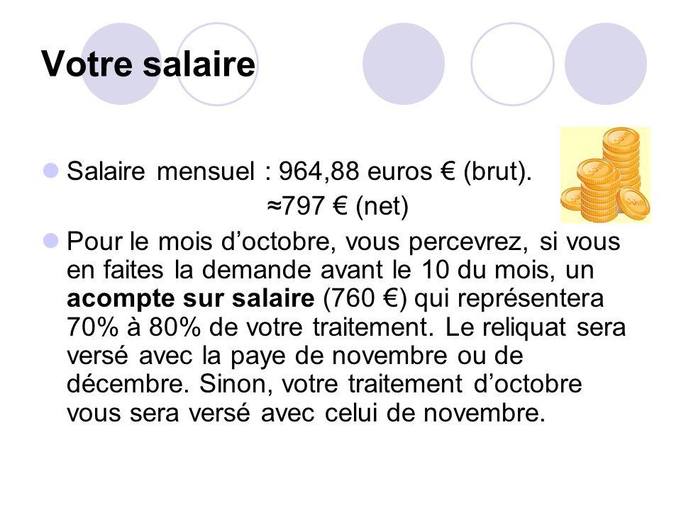 Votre salaire Salaire mensuel : 964,88 euros (brut). 797 (net) Pour le mois doctobre, vous percevrez, si vous en faites la demande avant le 10 du mois