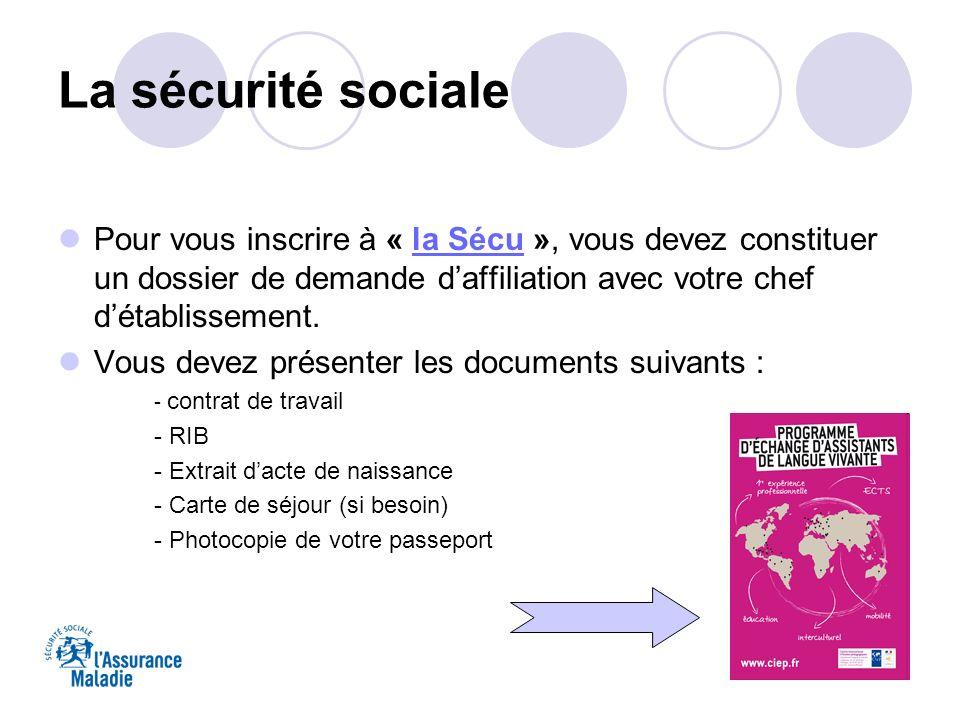 La sécurité sociale Pour vous inscrire à « la Sécu », vous devez constituer un dossier de demande daffiliation avec votre chef détablissement.la Sécu