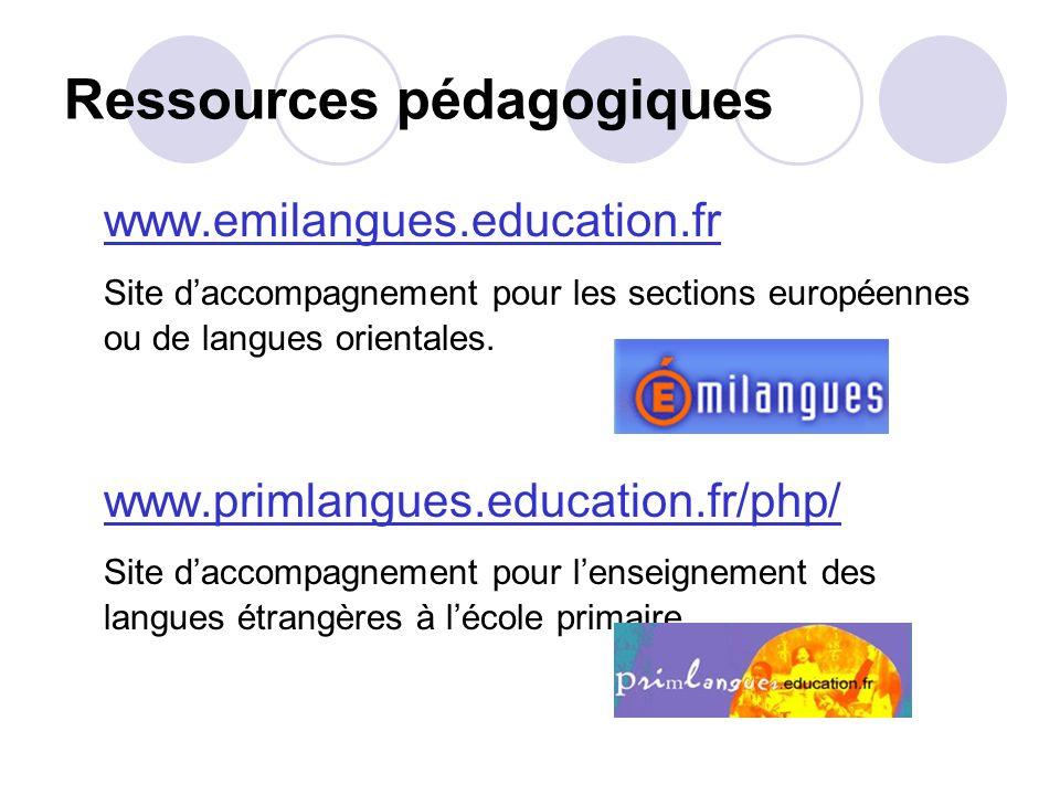 Ressources pédagogiques www.emilangues.education.fr Site daccompagnement pour les sections européennes ou de langues orientales. www.primlangues.educa