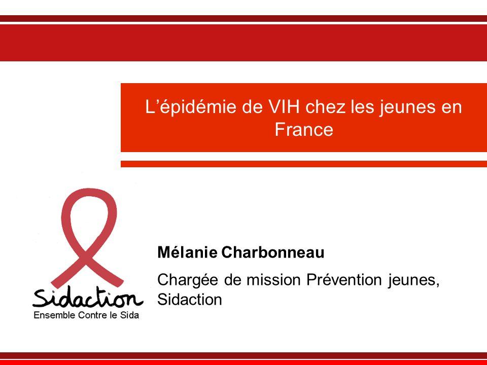 Lépidémie de VIH chez les jeunes en France Mélanie Charbonneau Chargée de mission Prévention jeunes, Sidaction
