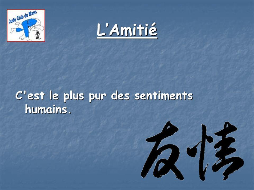 LAmitié C'est le plus pur des sentiments humains.