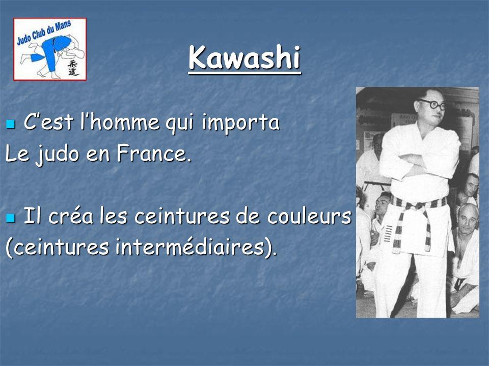 Kawashi Cest lhomme qui importa Cest lhomme qui importa Le judo en France. Il créa les ceintures de couleurs Il créa les ceintures de couleurs (ceintu
