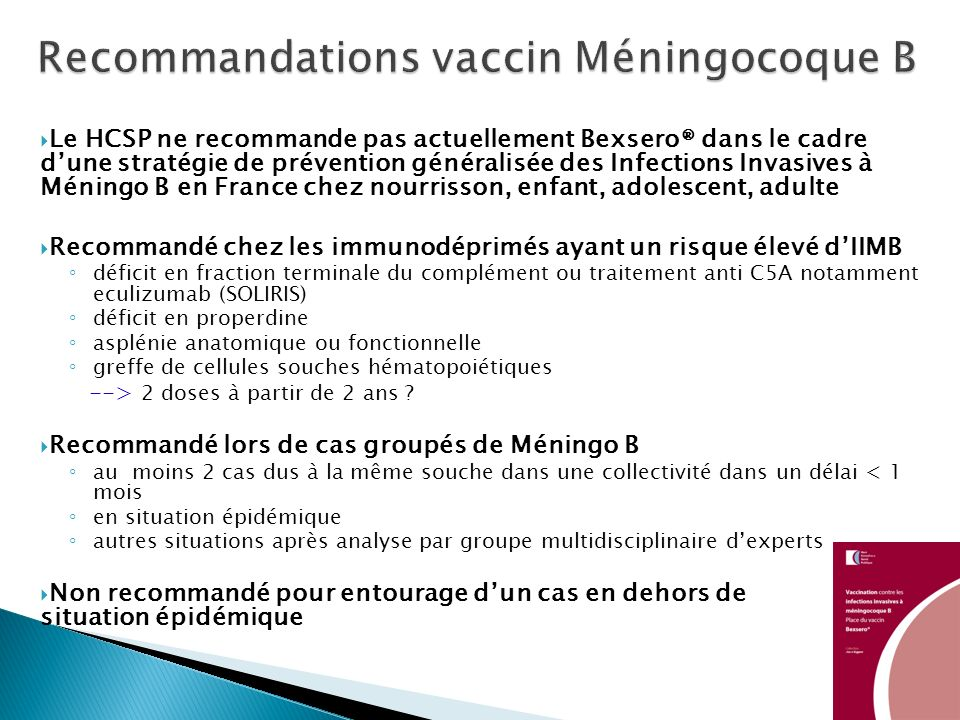 Le HCSP ne recommande pas actuellement Bexsero® dans le cadre dune stratégie de prévention généralisée des Infections Invasives à Méningo B en France