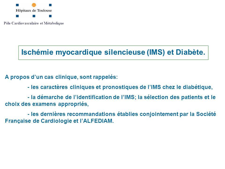 Pôle Cardiovasculaire et Métabolique Ischémie myocardique silencieuse (IMS) et Diabète.