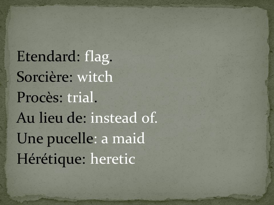 Etendard: flag. Sorcière: witch Procès: trial. Au lieu de: instead of. Une pucelle: a maid Hérétique: heretic