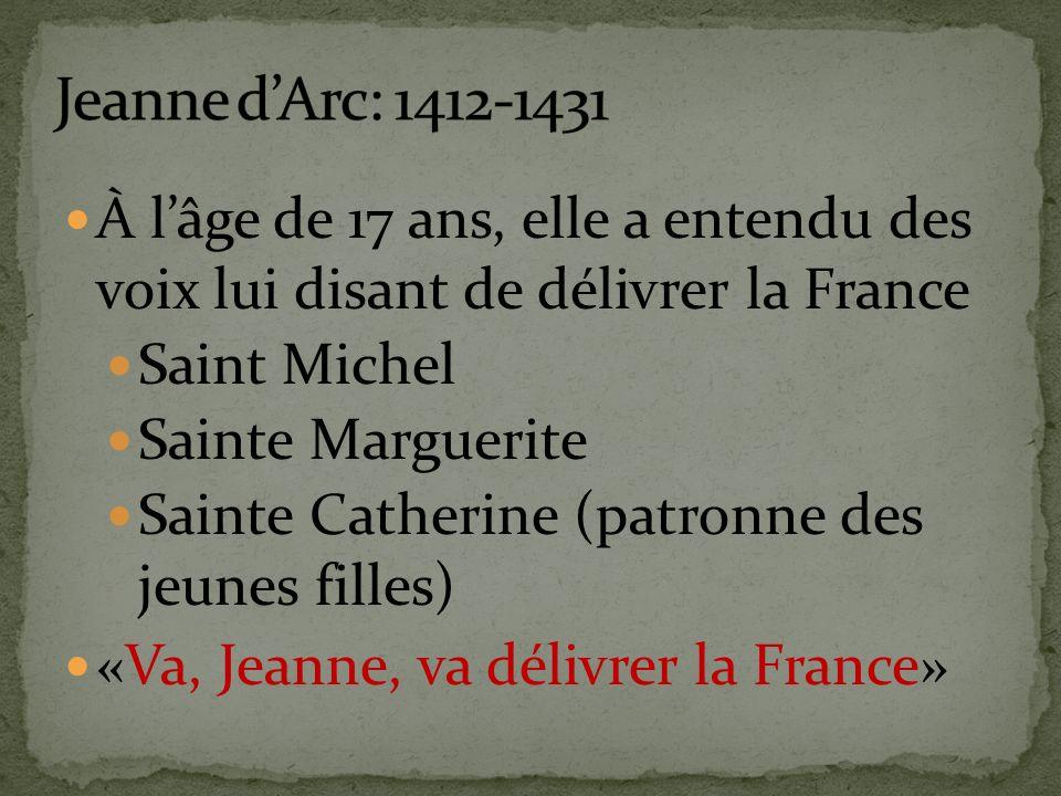 À lâge de 17 ans, elle a entendu des voix lui disant de délivrer la France Saint Michel Sainte Marguerite Sainte Catherine (patronne des jeunes filles) «Va, Jeanne, va délivrer la France»