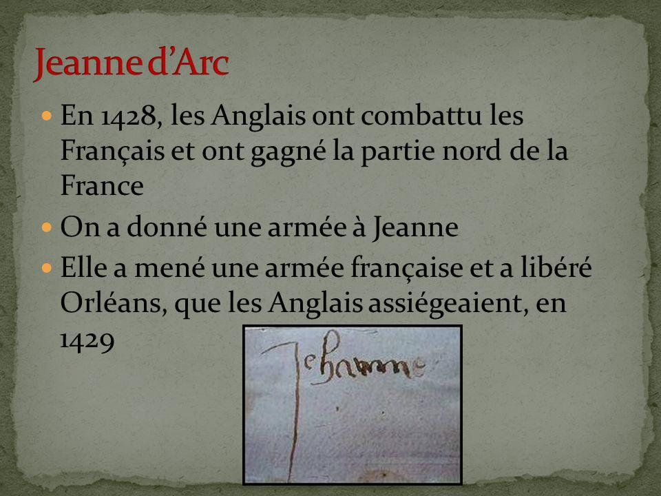 En 1428, les Anglais ont combattu les Français et ont gagné la partie nord de la France On a donné une armée à Jeanne Elle a mené une armée française