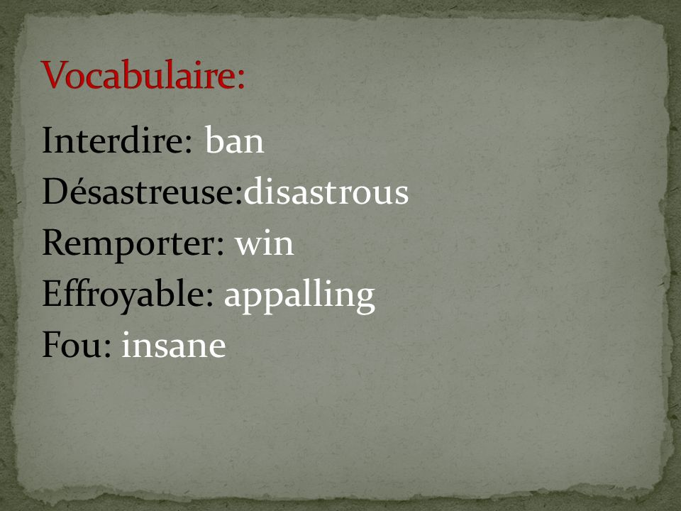 Interdire: ban Désastreuse:disastrous Remporter: win Effroyable: appalling Fou: insane