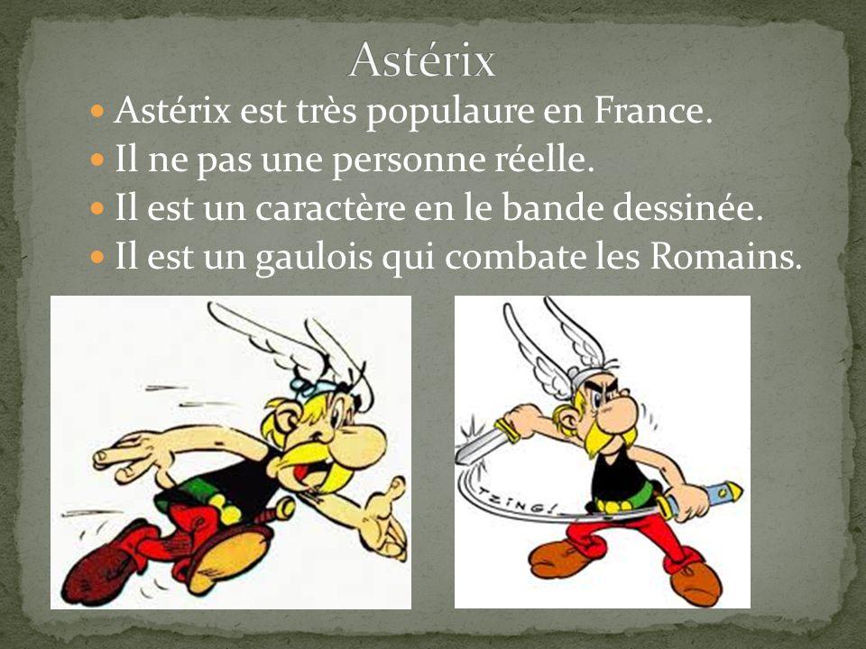 Astérix est très populaure en France. Il ne pas une personne réelle.