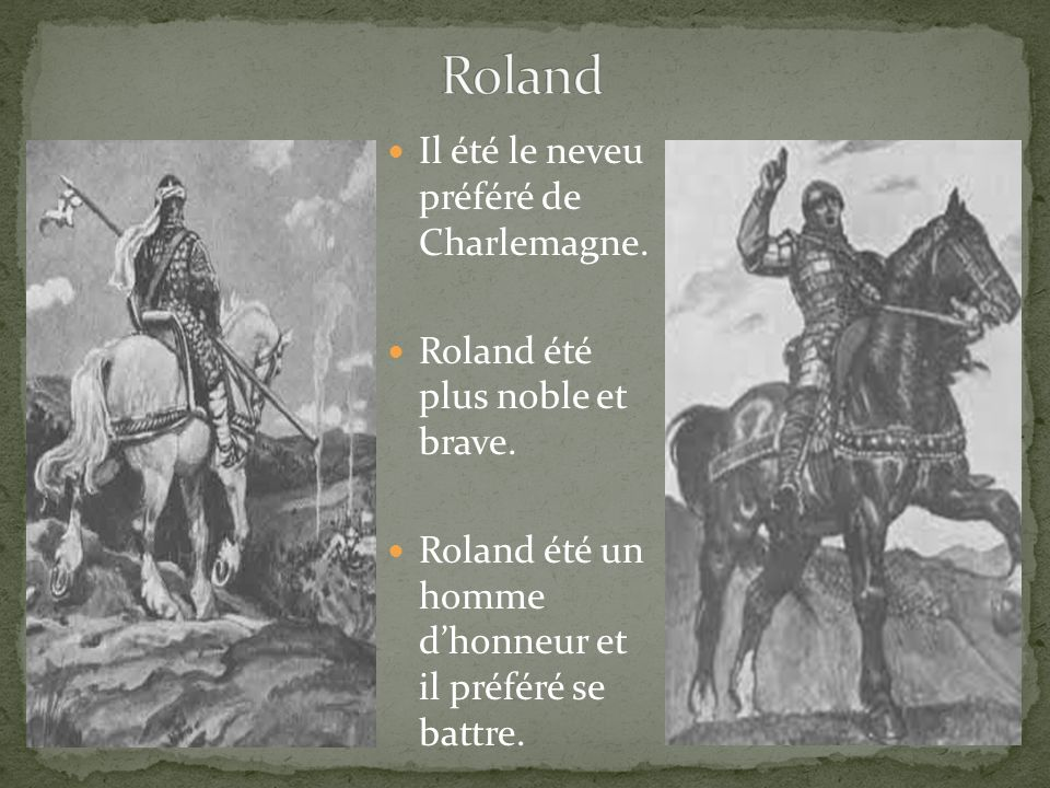 Il été le neveu préféré de Charlemagne. Roland été plus noble et brave.