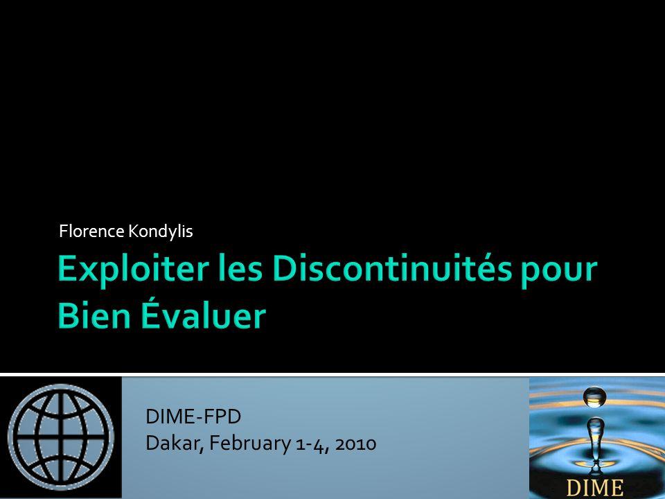 DIME-FPD Dakar, February 1-4, 2010 Florence Kondylis