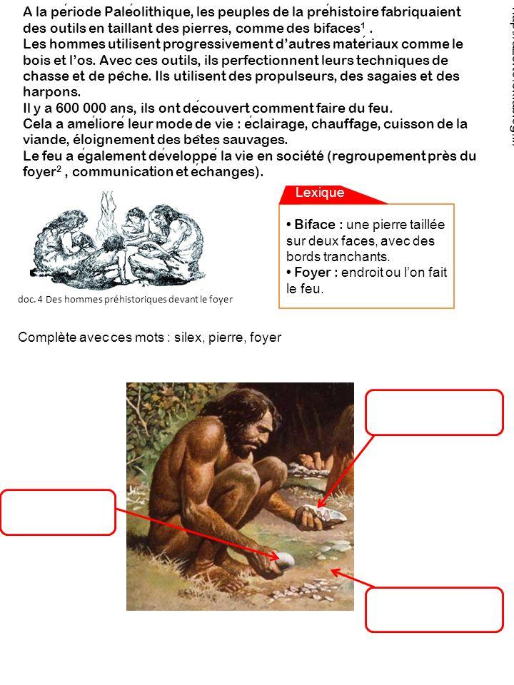 A la periode Paleolithique, les peuples de la prehistoire fabriquaient des outils en taillant des pierres, comme des bifaces 1.