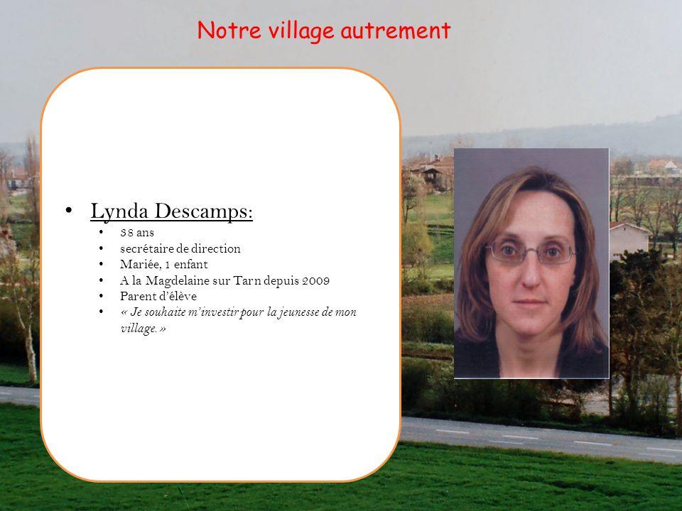 Lynda Descamps: 38 ans secrétaire de direction Mariée, 1 enfant A la Magdelaine sur Tarn depuis 2009 Parent délève « Je souhaite minvestir pour la jeu