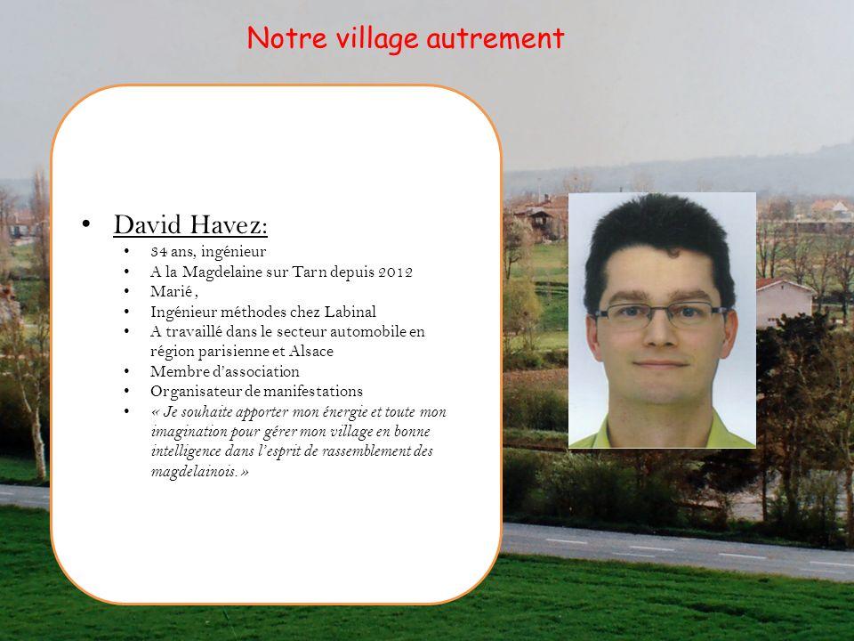 David Havez: 34 ans, ingénieur A la Magdelaine sur Tarn depuis 2012 Marié, Ingénieur méthodes chez Labinal A travaillé dans le secteur automobile en r