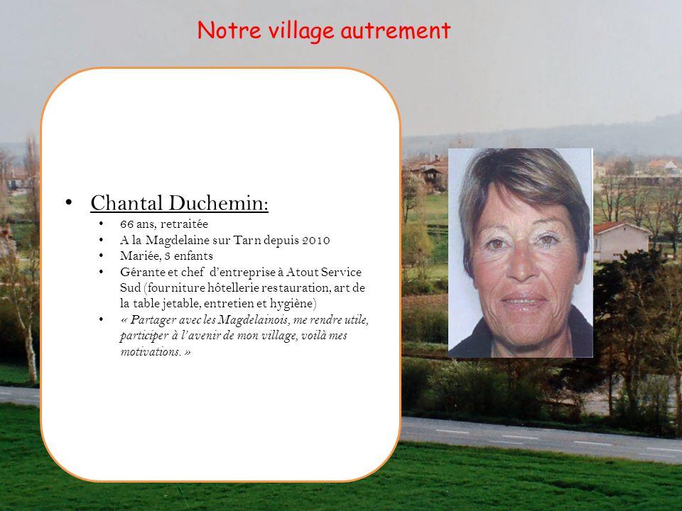 Chantal Duchemin: 66 ans, retraitée A la Magdelaine sur Tarn depuis 2010 Mariée, 3 enfants Gérante et chef dentreprise à Atout Service Sud (fourniture