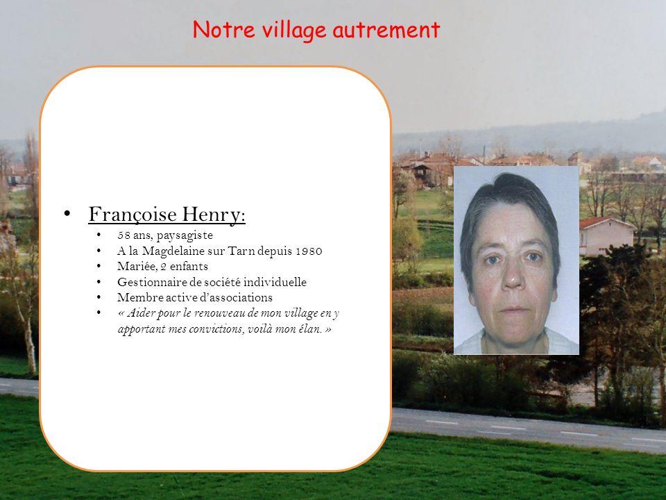 Françoise Henry: 58 ans, paysagiste A la Magdelaine sur Tarn depuis 1980 Mariée, 2 enfants Gestionnaire de société individuelle Membre active dassocia