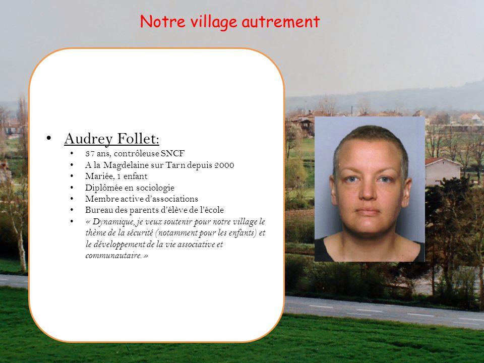 Audrey Follet: 37 ans, contrôleuse SNCF A la Magdelaine sur Tarn depuis 2000 Mariée, 1 enfant Diplômée en sociologie Membre active dassociations Burea
