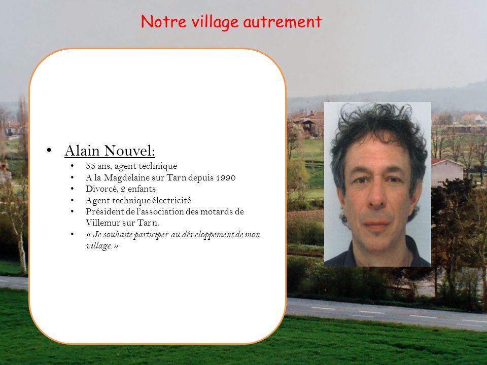 Alain Nouvel: 55 ans, agent technique A la Magdelaine sur Tarn depuis 1990 Divorcé, 2 enfants Agent technique électricité Président de lassociation de