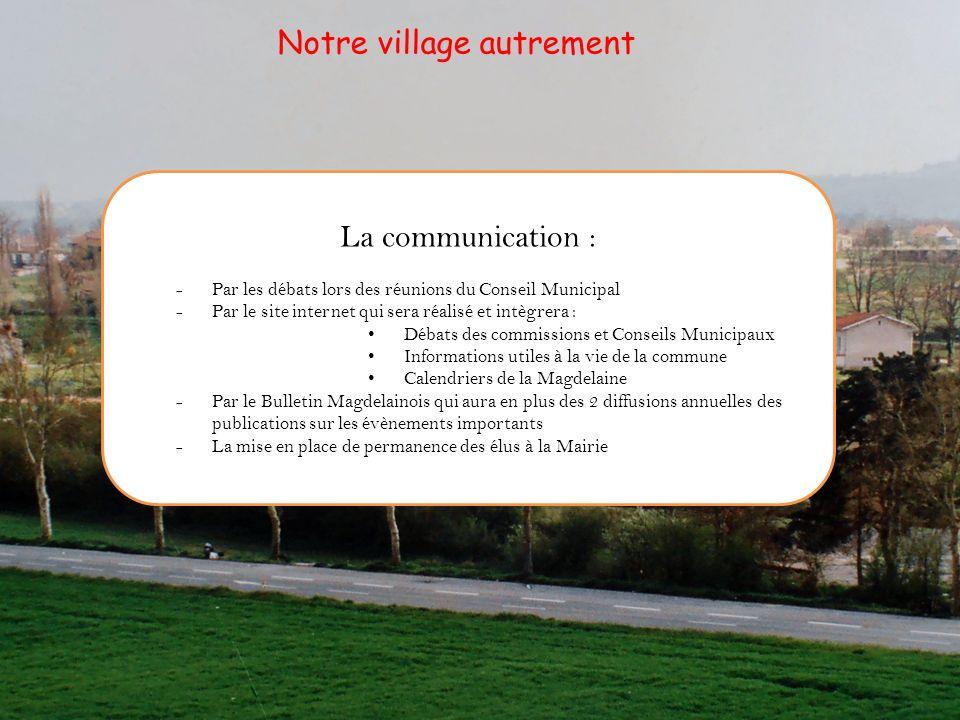 La communication : -Par les débats lors des réunions du Conseil Municipal -Par le site internet qui sera réalisé et intègrera : Débats des commissions