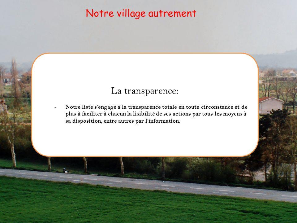 La transparence: - Notre liste sengage à la transparence totale en toute circonstance et de plus à faciliter à chacun la lisibilité de ses actions par