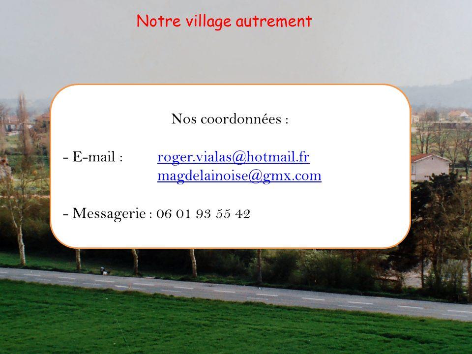Nos coordonnées : - E-mail : roger.vialas@hotmail.fr magdelainoise@gmx.comroger.vialas@hotmail.fr magdelainoise@gmx.com - Messagerie : 06 01 93 55 42