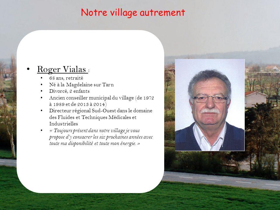 Roger Vialas : 68 ans, retraité Né à la Magdelaine sur Tarn Divorcé, 2 enfants Ancien conseiller municipal du village (de 1972 à 1989 et de 2013 à 201