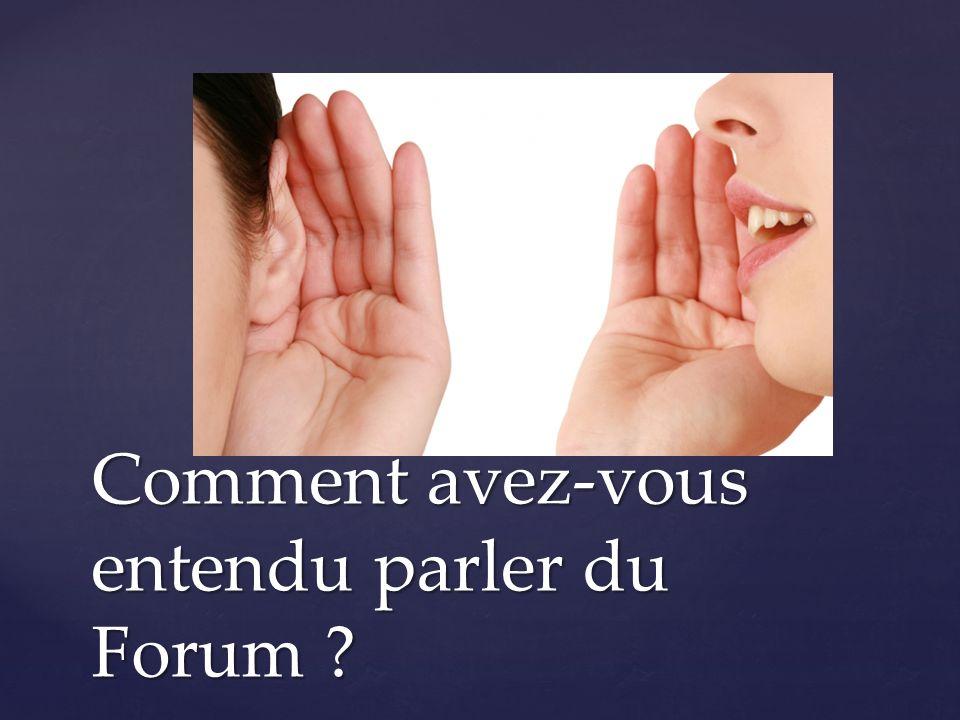 Comment avez-vous entendu parler du Forum ?