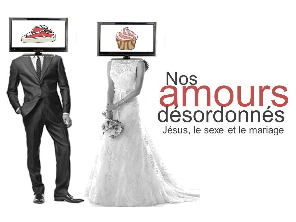 Nos amours désordonnés Jésus, le sexe et le mariage