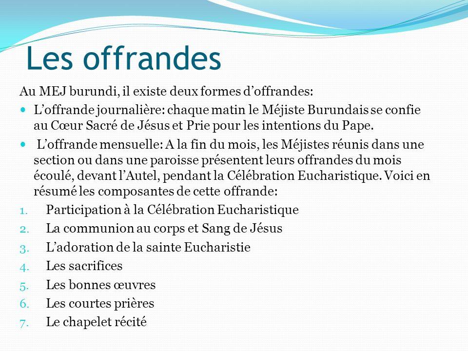 Les offrandes Au MEJ burundi, il existe deux formes doffrandes: Loffrande journalière: chaque matin le Méjiste Burundais se confie au Cœur Sacré de Jé