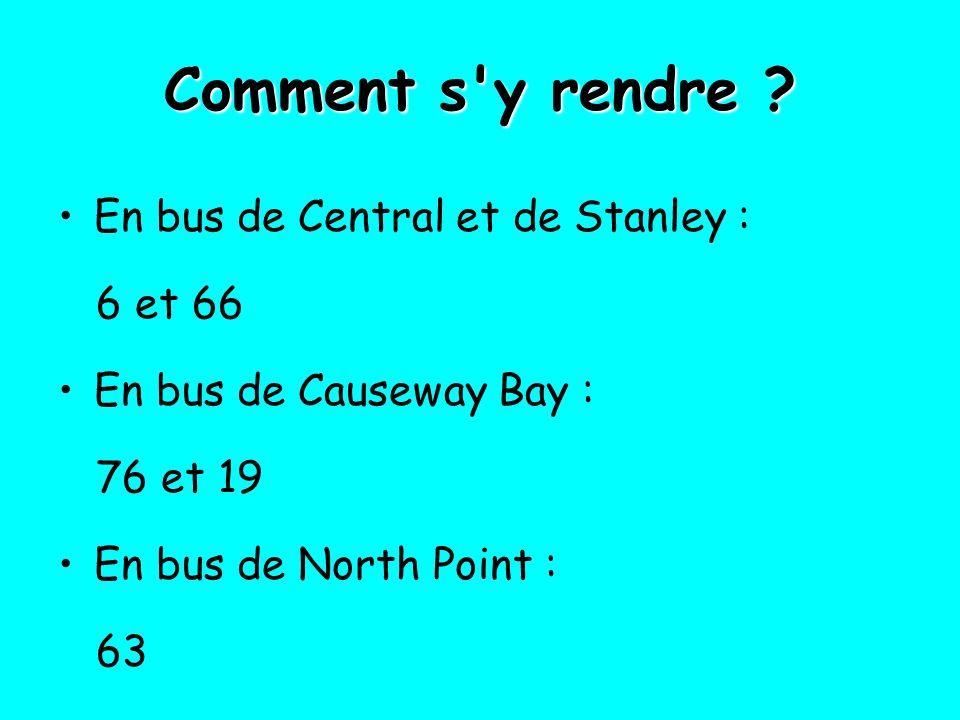 Comment s'y rendre ? En bus de Central et de Stanley : 6 et 66 En bus de Causeway Bay : 76 et 19 En bus de North Point : 63