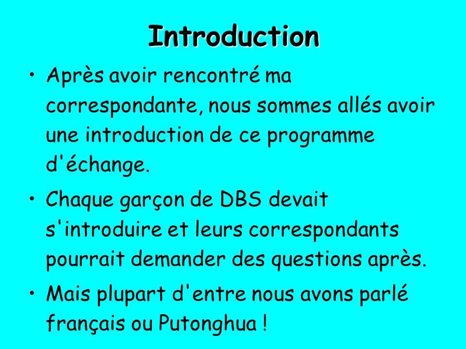 Introduction Après avoir rencontré ma correspondante, nous sommes allés avoir une introduction de ce programme d'échange. Chaque garçon de DBS devait