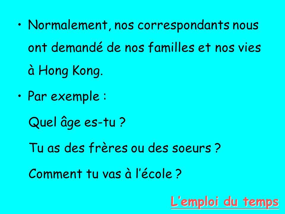 Normalement, nos correspondants nous ont demandé de nos familles et nos vies à Hong Kong. Par exemple : Quel âge es-tu ? Tu as des frères ou des soeur