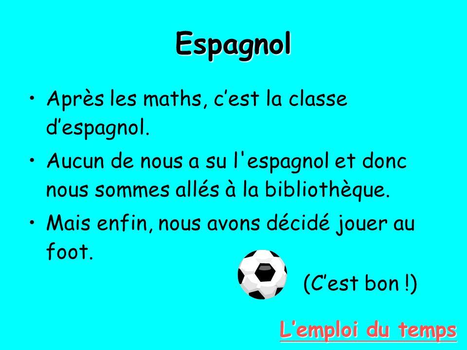 Espagnol Après les maths, cest la classe despagnol.