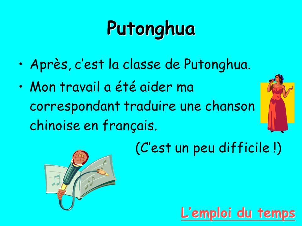 Putonghua Après, cest la classe de Putonghua. Mon travail a été aider ma correspondant traduire une chanson chinoise en français. (Cest un peu diffici