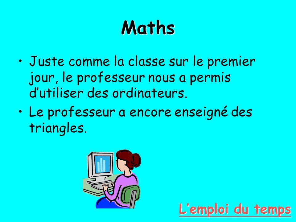 Maths Juste comme la classe sur le premier jour, le professeur nous a permis dutiliser des ordinateurs. Le professeur a encore enseigné des triangles.