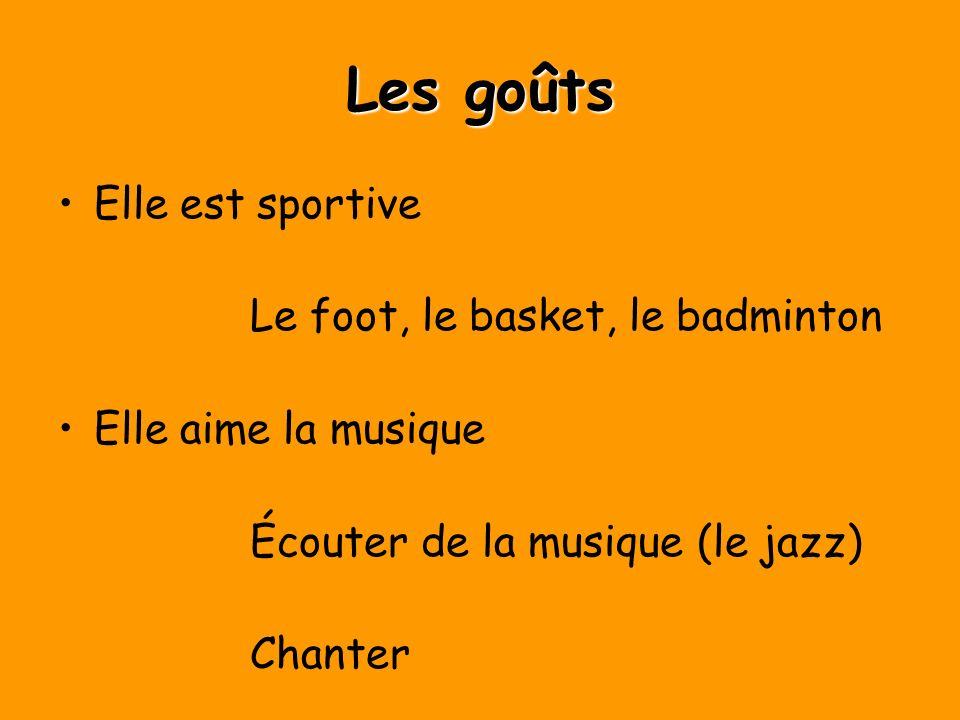 Les goûts Elle est sportive Le foot, le basket, le badminton Elle aime la musique Écouter de la musique (le jazz) Chanter