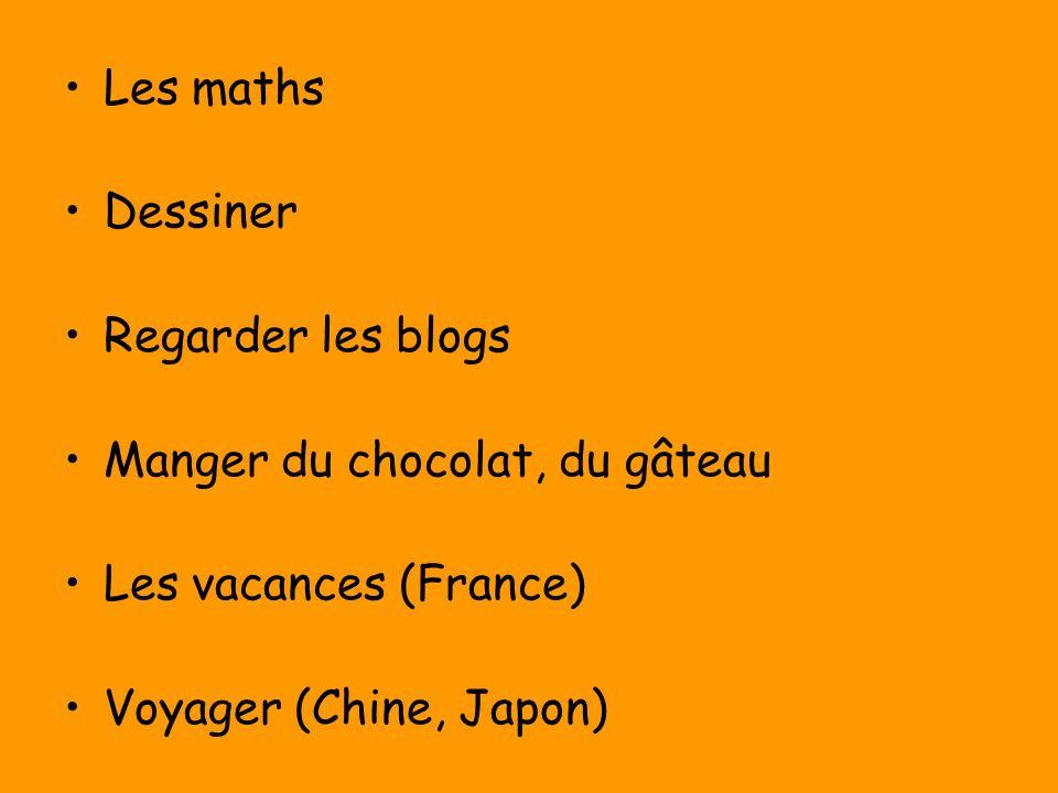 Les maths Dessiner Regarder les blogs Manger du chocolat, du gâteau Les vacances (France) Voyager (Chine, Japon)