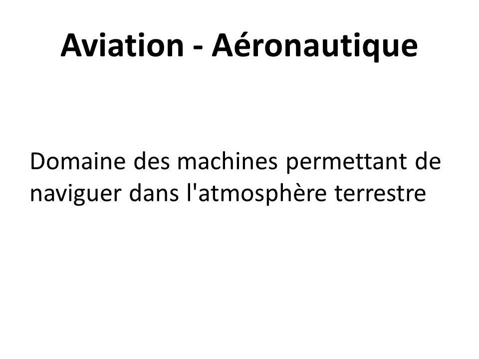 Aviation - Aéronautique Domaine des machines permettant de naviguer dans l atmosphère terrestre