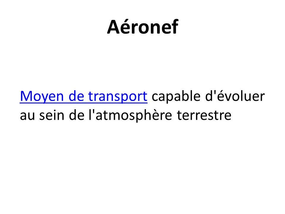 Aéronef Moyen de transportMoyen de transport capable d évoluer au sein de l atmosphère terrestre